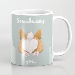 Somebunny loves you / Corgi Butt Coffee Mug