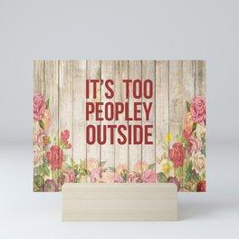 It's Too Peopley Outside Mini Art Print