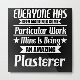 I Am An Amazing Plasterer Metal Print
