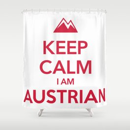 KEEP CALM I AM AUSTRIAN Shower Curtain