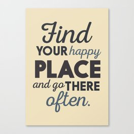 Wanderlust, find your happy place and go there, motivational quote, adventure, globetrotter Canvas Print