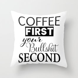 coffee first your bullshit second new words art love cute fun 2018 style trend popular Throw Pillow
