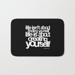 life isn't about finding yourself life is about creating yourself Bath Mat