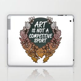 Art is Not A Competitive Sport Laptop & iPad Skin