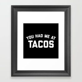 Had Me At Tacos Funny Quote Framed Art Print