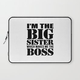 I'm the Big Sister Which Makes Me the Boss Laptop Sleeve