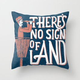There's No Sign of Land Throw Pillow