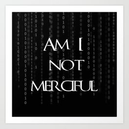 Am I not merciful? Art Print
