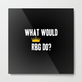 What Would RBG do? Metal Print