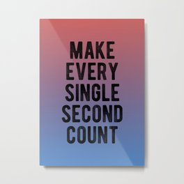 Inspirational - Make every second count Metal Print