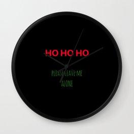 HO HO HO - Please Leave Me Alone Wall Clock