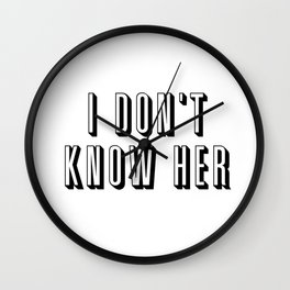 I Don't Know Her Wall Clock