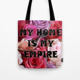 My Home is my Empire Rose Tote Bag