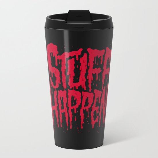 Stuff Happens Metal Travel Mug