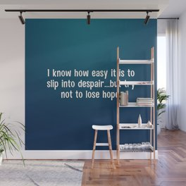 I know how easy it is to slip into despair Wall Mural