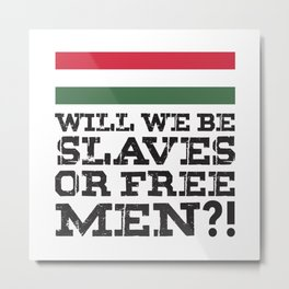 Hungary Flag Hungarian Will we be slaves or free men Metal Print