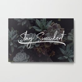 Stay Succulent | V1 Metal Print