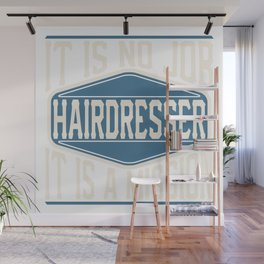 Hairdresser  - It Is No Job, It Is A Mission Wall Mural