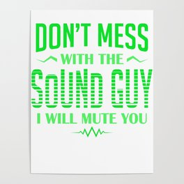 Audio Engineer Don't Mess With The Sound Guy I Mute You Gift Poster
