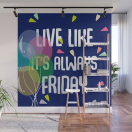 Live like it's always friday Wall Mural