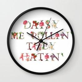 Daisy Me Rollin'... They Hatin' Wall Clock