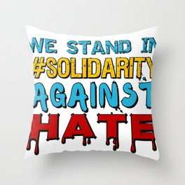We stand in #Solidarity against hate Throw Pillow