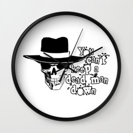 You Can't Keep a Dead Man Down Wall Clock