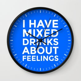 I HAVE MIXED DRINKS ABOUT FEELINGS (Blue) Wall Clock