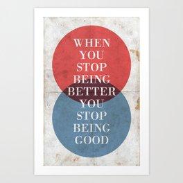 Stop Being Better Art Print
