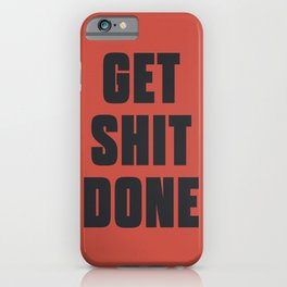 Get shit done, office prank, colleagues wall art, motivational quote, inspirational quote, funny poster iPhone Case