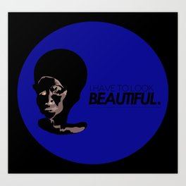 I have to look beautiful Art Print