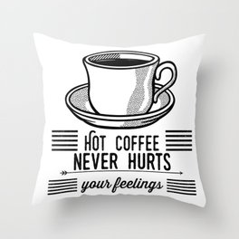 Hot Coffee Never Hurts Your Feelings Throw Pillow