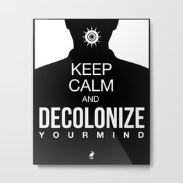 Keep Calm and Decolonize Your Mind - Black  Metal Print