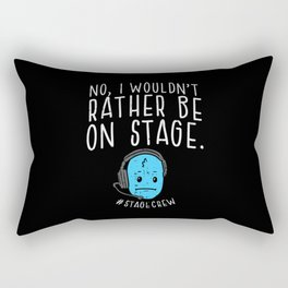 No, I Wouldn't Rather Be On Stage Stage Crew Gift Rectangular Pillow