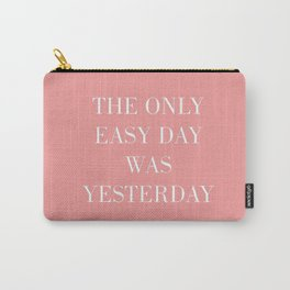 The Only Easy Day Was Yesterday Carry-All Pouch