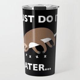 Just do it later Travel Mug