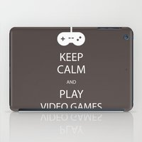 video games iPad Cases featuring Keep Calm and Play Video Games by Idle Amusement