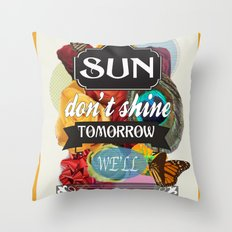 If the Sun Don't Shine Tomorrow, We'll Survive Throw Pillow