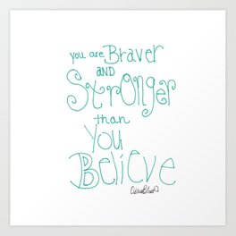 Quoteables #8 - You Are Braver Art Print
