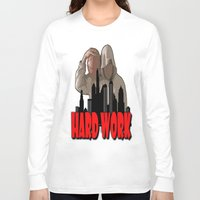 work hard Long Sleeve T-shirts featuring WORK HARD  by Robleedesigns