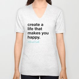 create a life that makes you happy. Unisex V-Neck