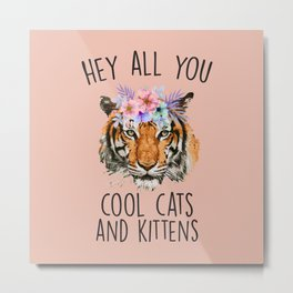 Hey All You Cool Cats And Kittens Metal Print