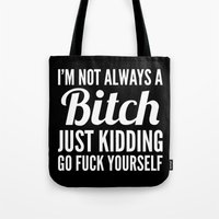 typography Tote Bags featuring I'M NOT ALWAYS A BITCH (Black & White) by CreativeAngel