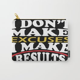 I don't make excuses I make results inspirational fitness Quote Carry-All Pouch