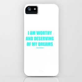 I AM WORTHY AND DESERVING OF MY DREAMS AFFIRMATION iPhone Case