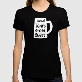 Politics Liberal Tears and Cold Beers Funny Conservative Beer Drinker T-shirt