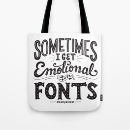 Sometimes I Get Emotional Over Fonts Quote Tote Bag