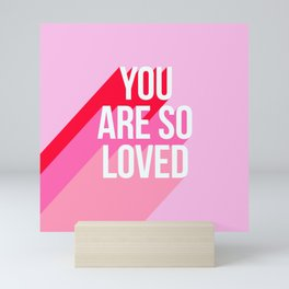 You are so loved!  Mini Art Print