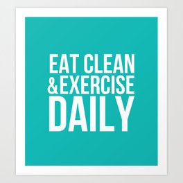 Eat Clean and Exercise Daily Art Print