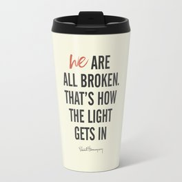 Ernest Hemingway quote, we are all broken, motivation, inspiration, character, difficulties, over Travel Mug